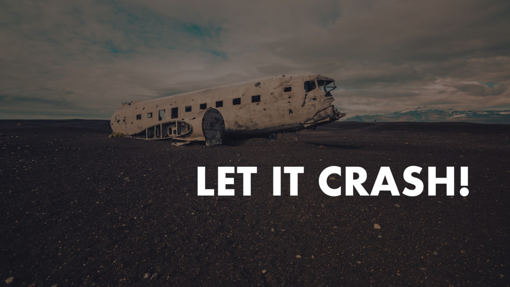 LET IT CRASH!