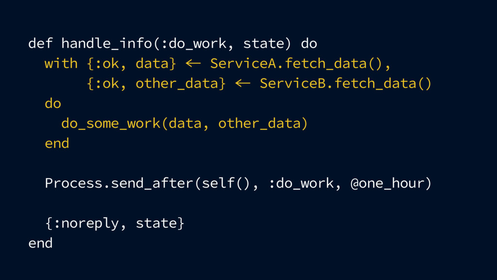 def handle_info(:do_work, state) do with {:ok, ...