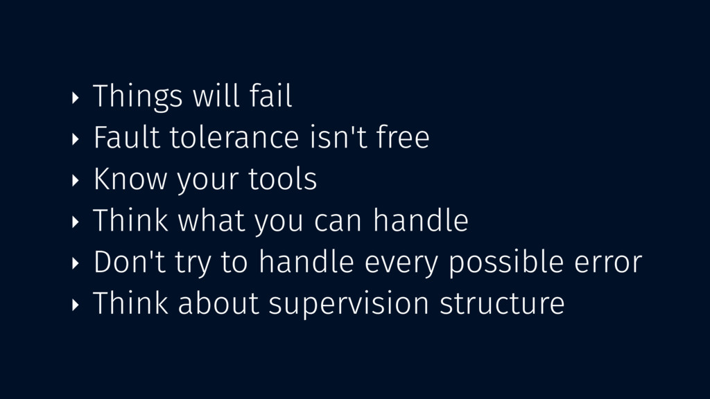 ‣ Things will fail ‣ Fault tolerance isn't free...
