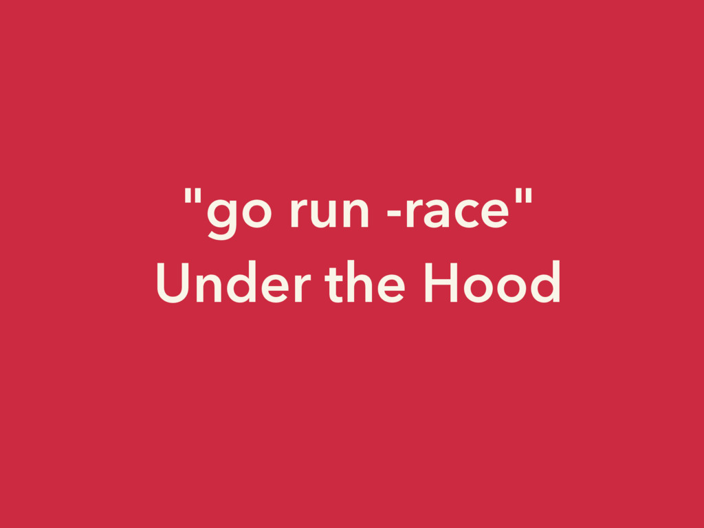"""go run -race"" Under the Hood"