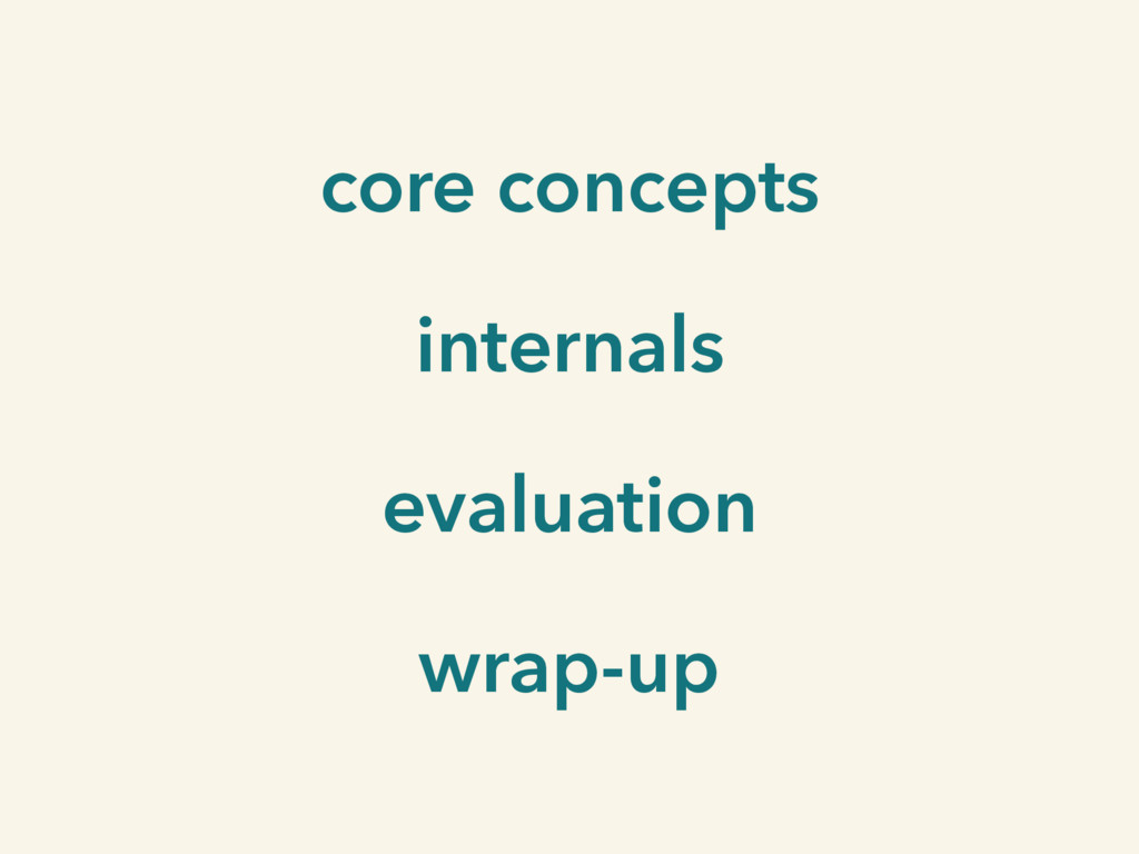 core concepts internals evaluation wrap-up