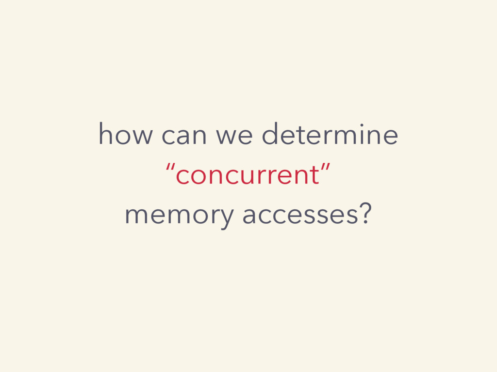 "how can we determine ""concurrent"" memory access..."