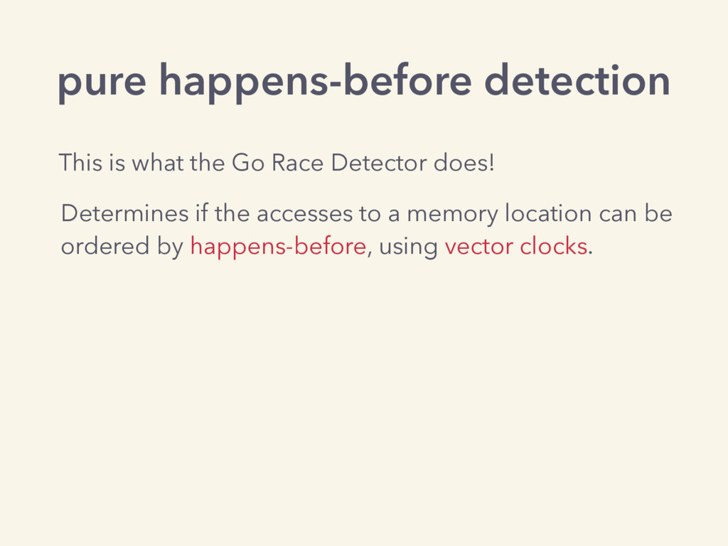 pure happens-before detection Determines if the...