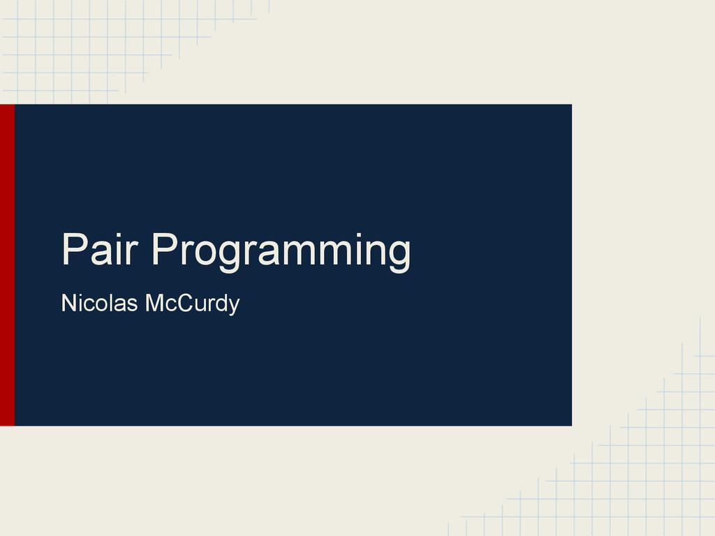 Pair Programming Nicolas McCurdy