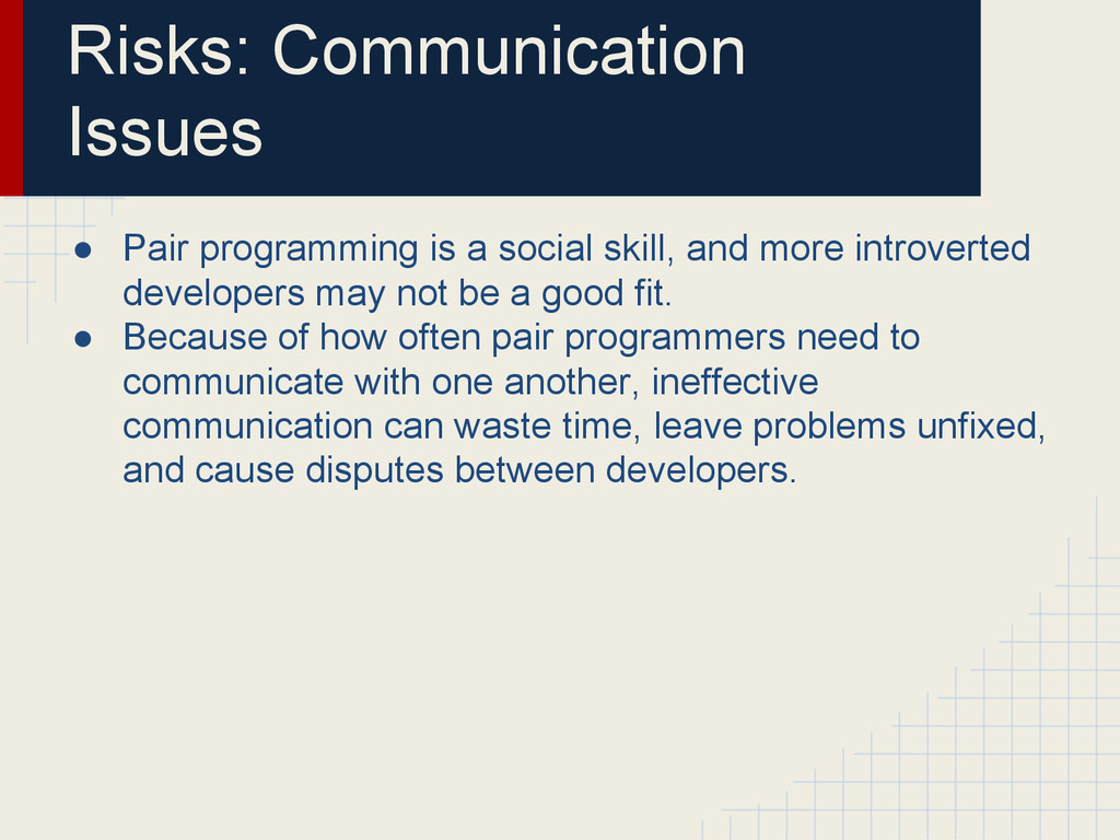 Risks: Communication Issues ● Pair programming ...