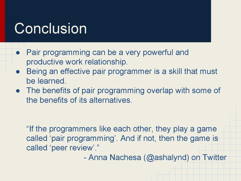 Conclusion ● Pair programming can be a very pow...
