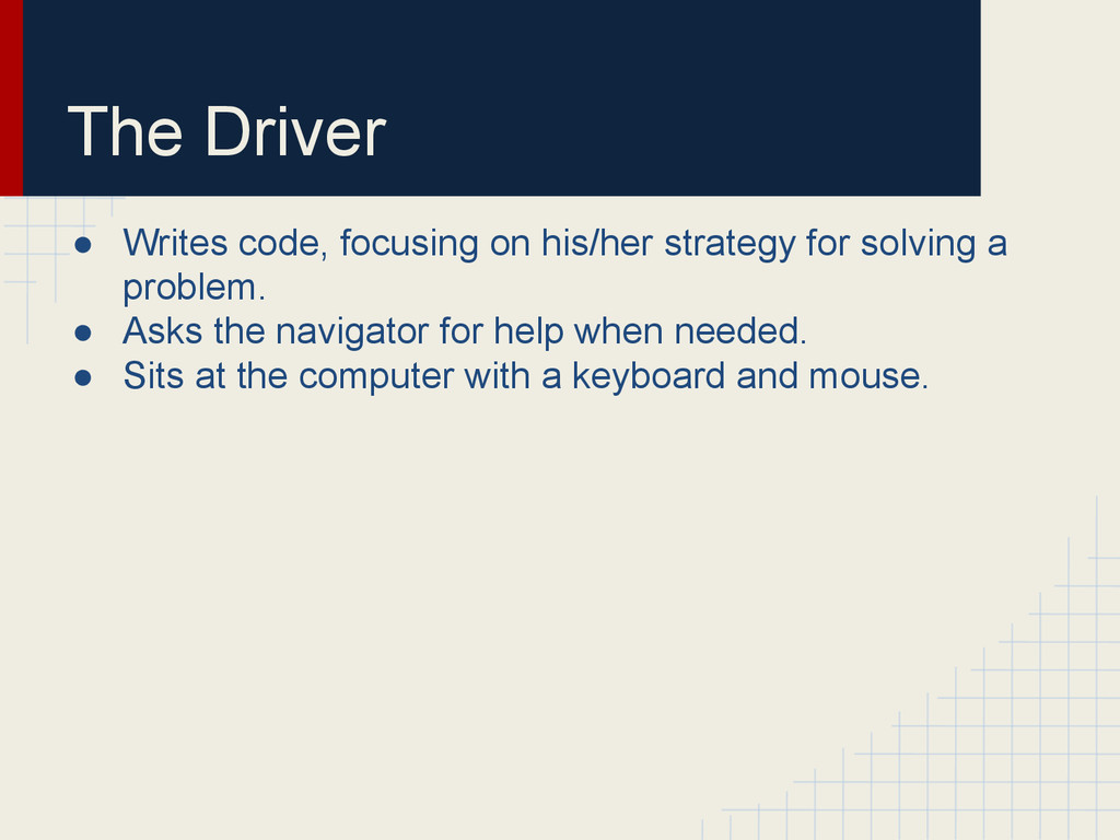 The Driver ● Writes code, focusing on his/her s...