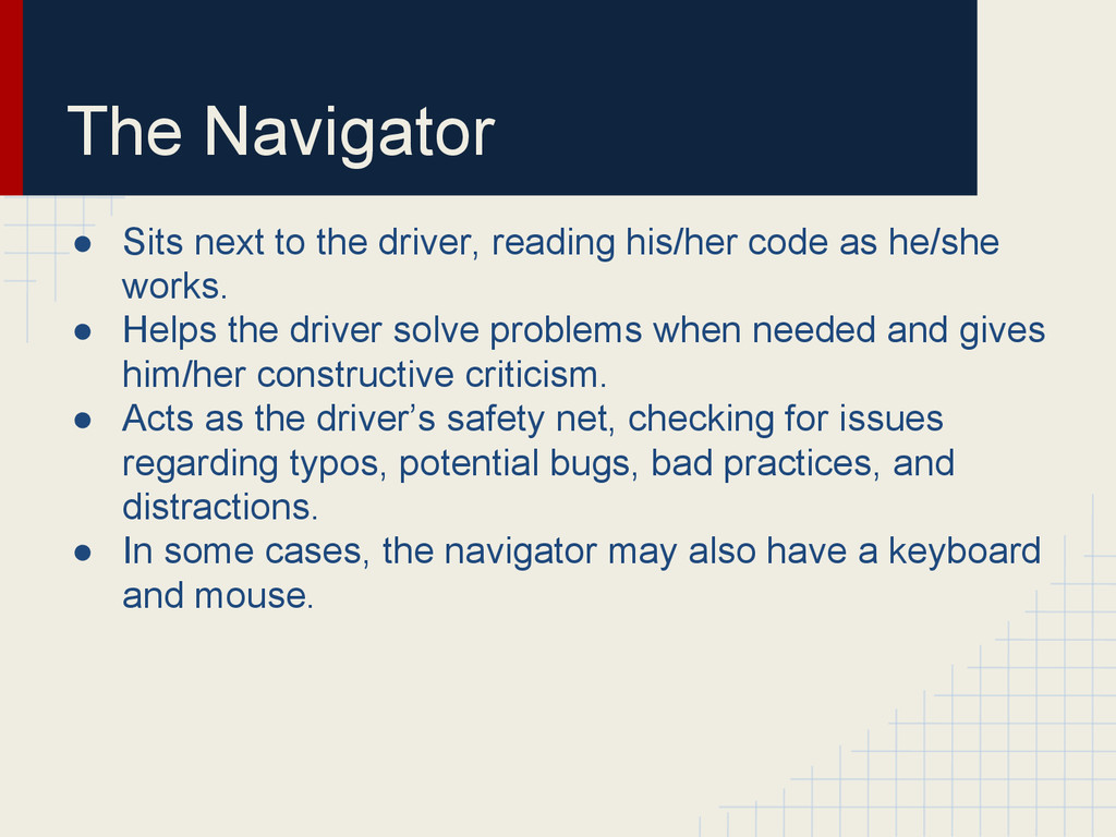 The Navigator ● Sits next to the driver, readin...