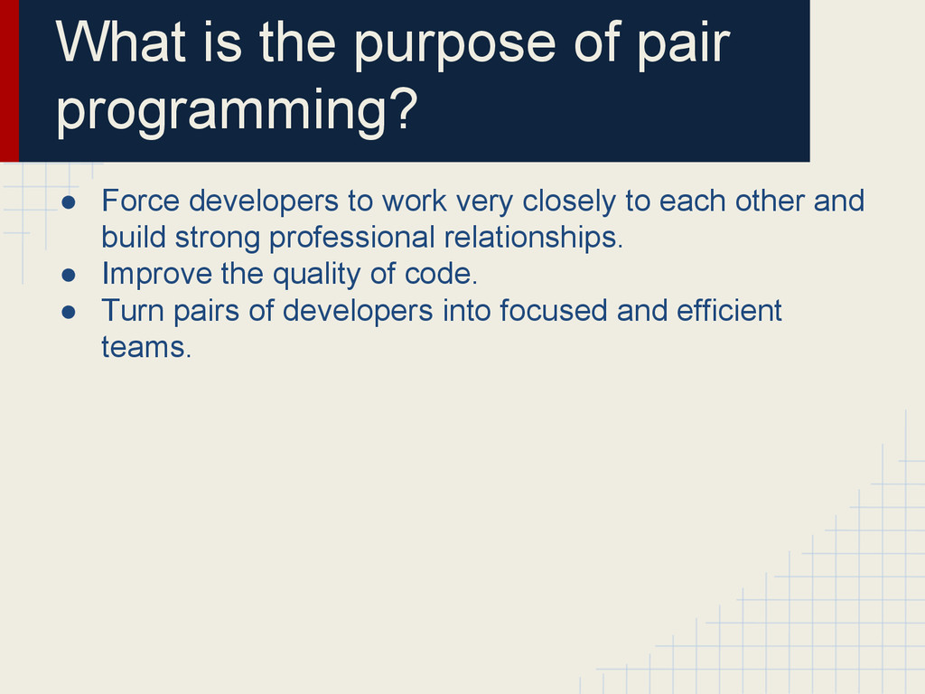 What is the purpose of pair programming? ● Forc...