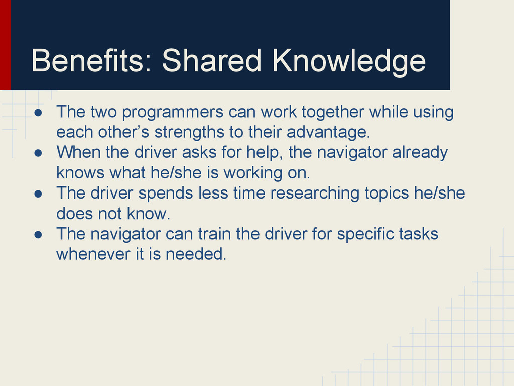 Benefits: Shared Knowledge ● The two programmer...