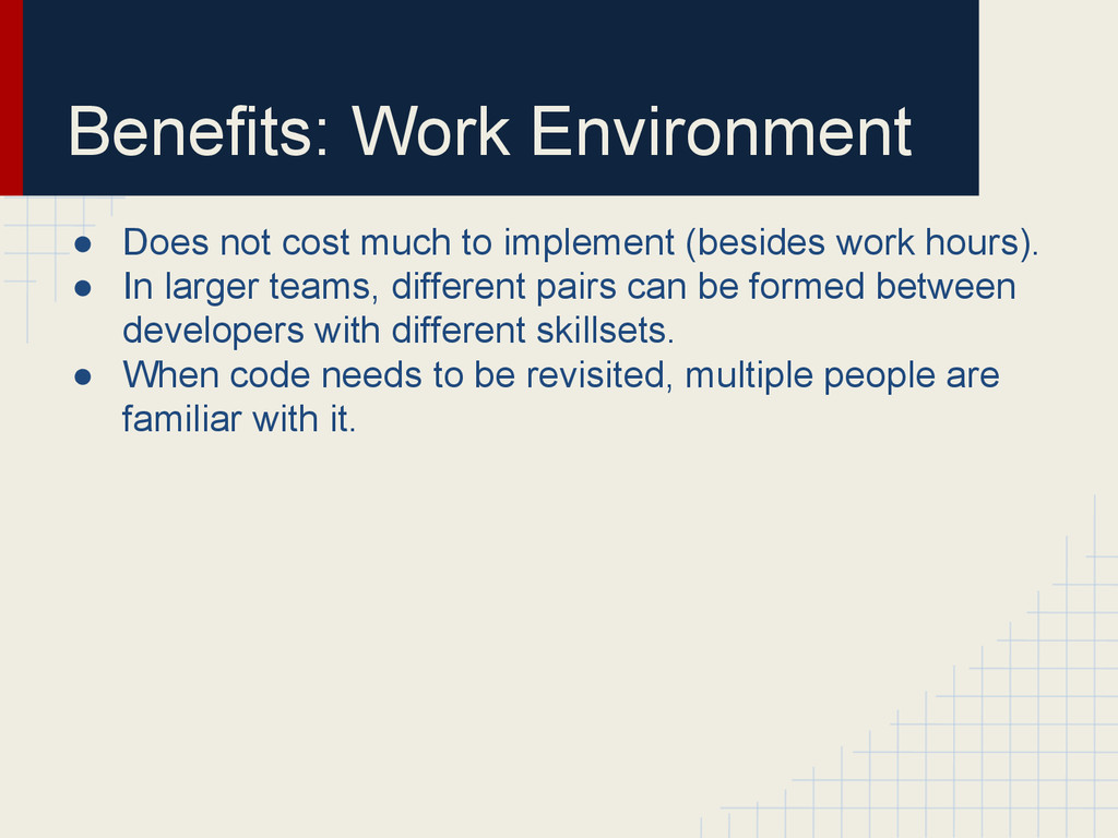 Benefits: Work Environment ● Does not cost much...