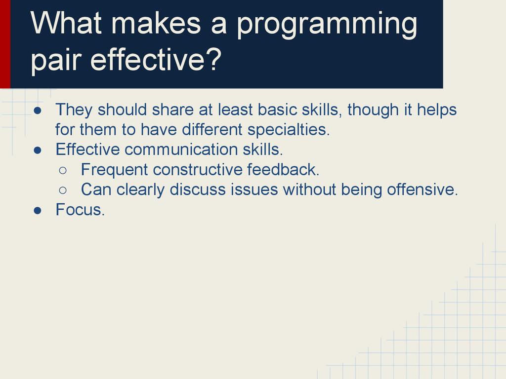 What makes a programming pair effective? ● They...