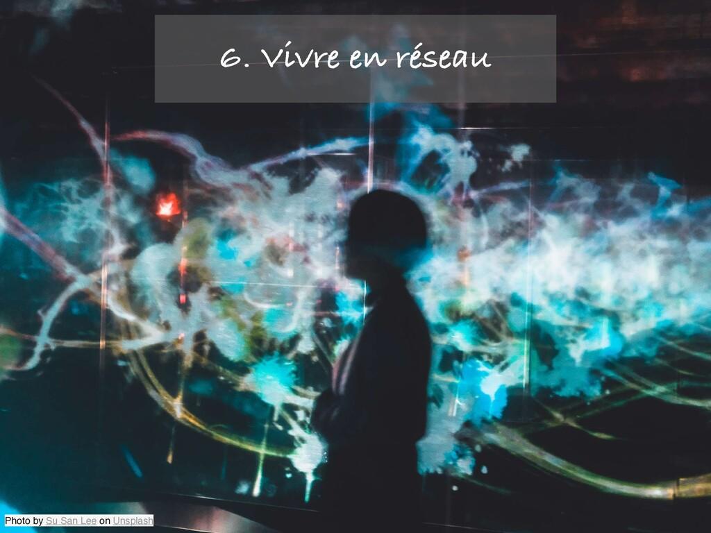 Photo by Su San Lee on Unsplash 6. Vivre en rés...