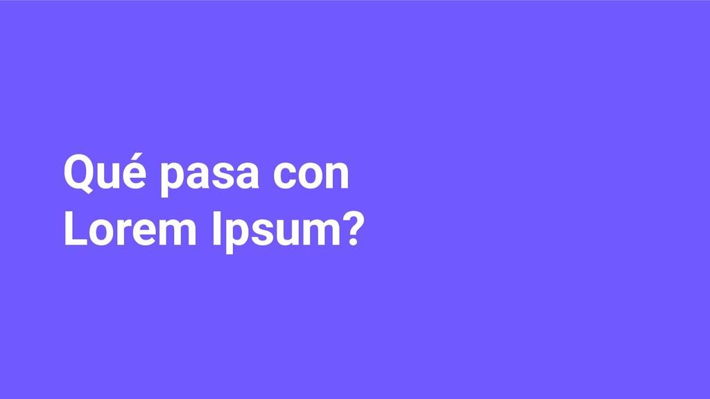 Qué pasa con Lorem Ipsum?