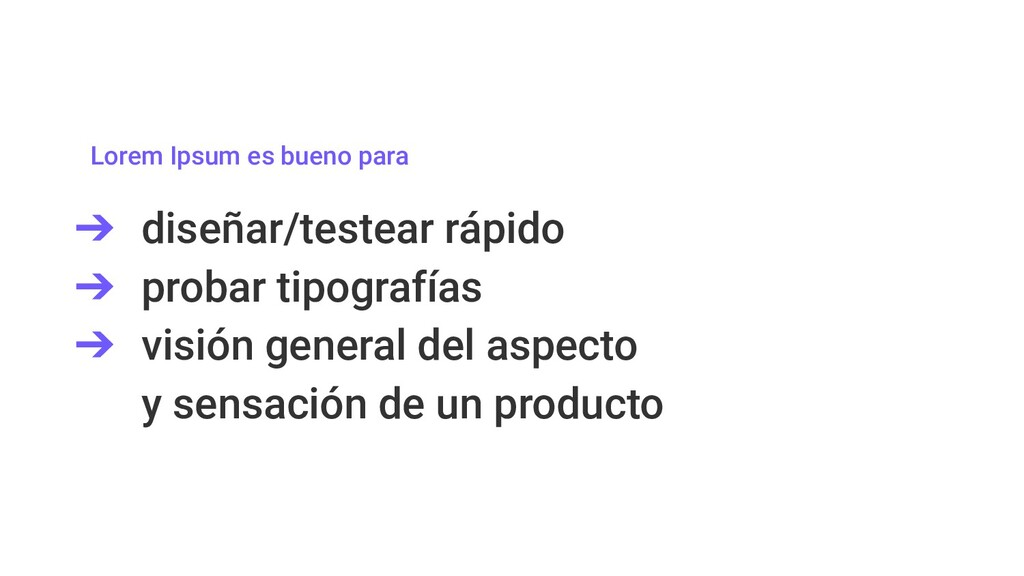 Lorem Ipsum es bueno para ➔ diseñar/testear ráp...