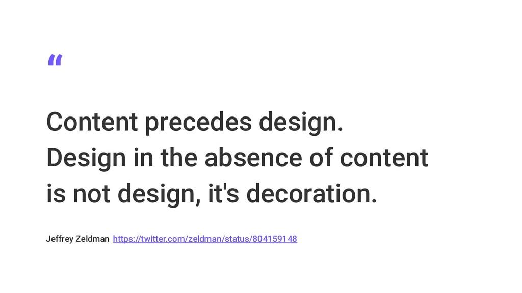 """ Content precedes design. Design in the absenc..."