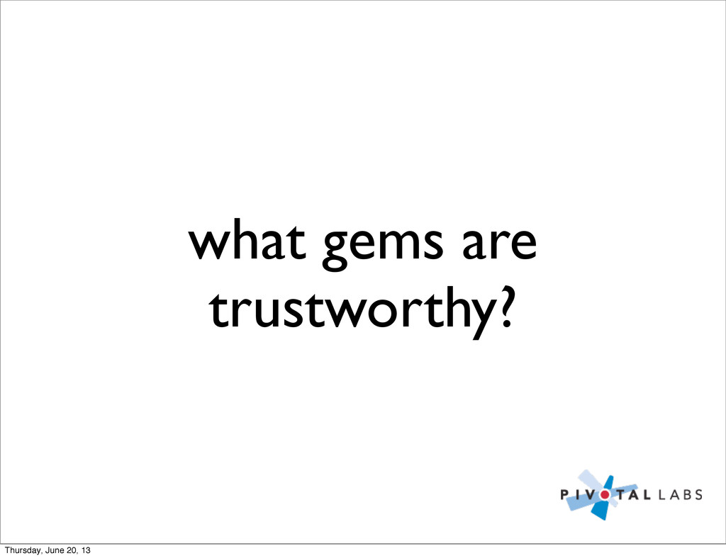 what gems are trustworthy? Thursday, June 20, 13