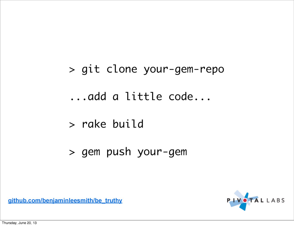 > git clone your-gem-repo ...add a little code....