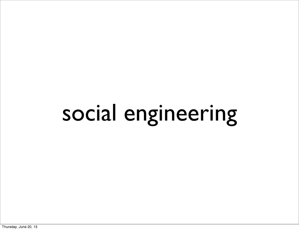 social engineering Thursday, June 20, 13