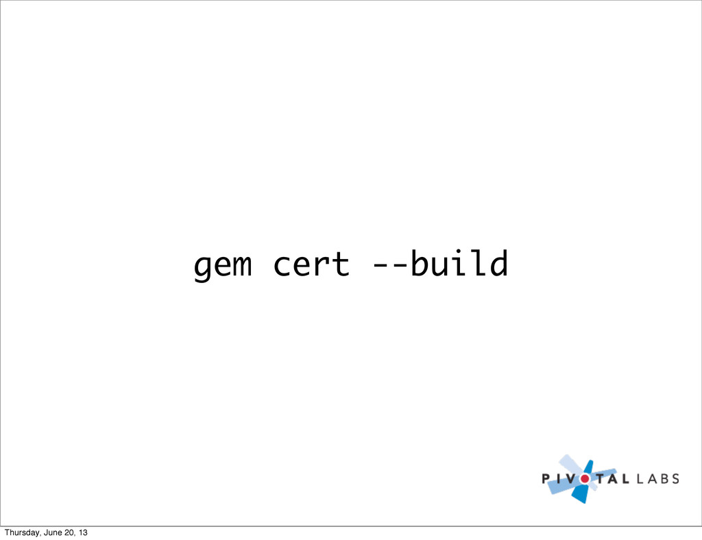 gem cert --build Thursday, June 20, 13