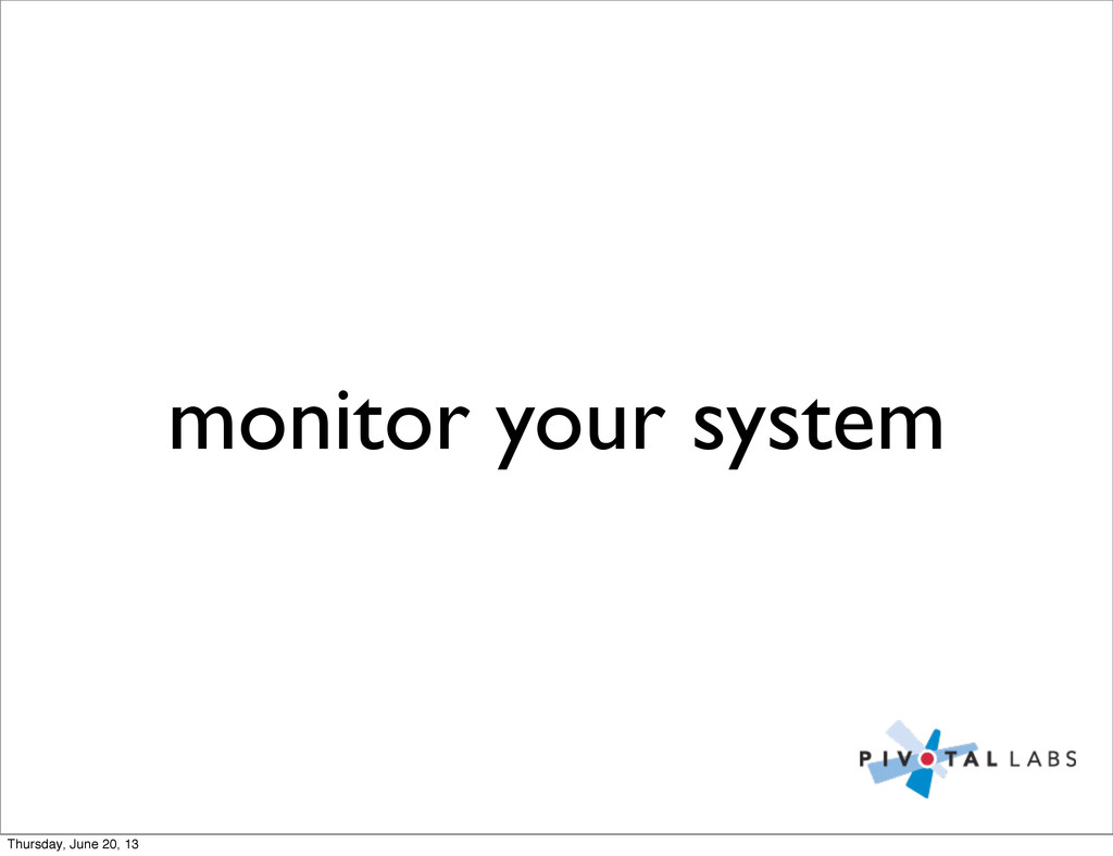 monitor your system Thursday, June 20, 13