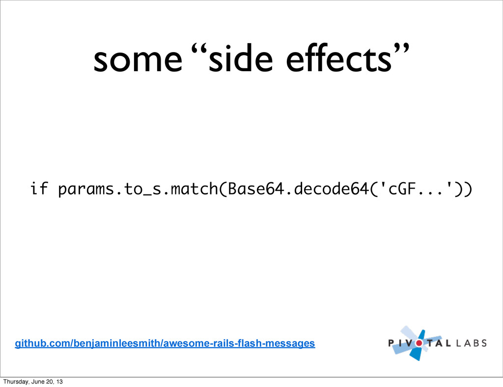 "some ""side effects"" if params.to_s.match(Base64..."