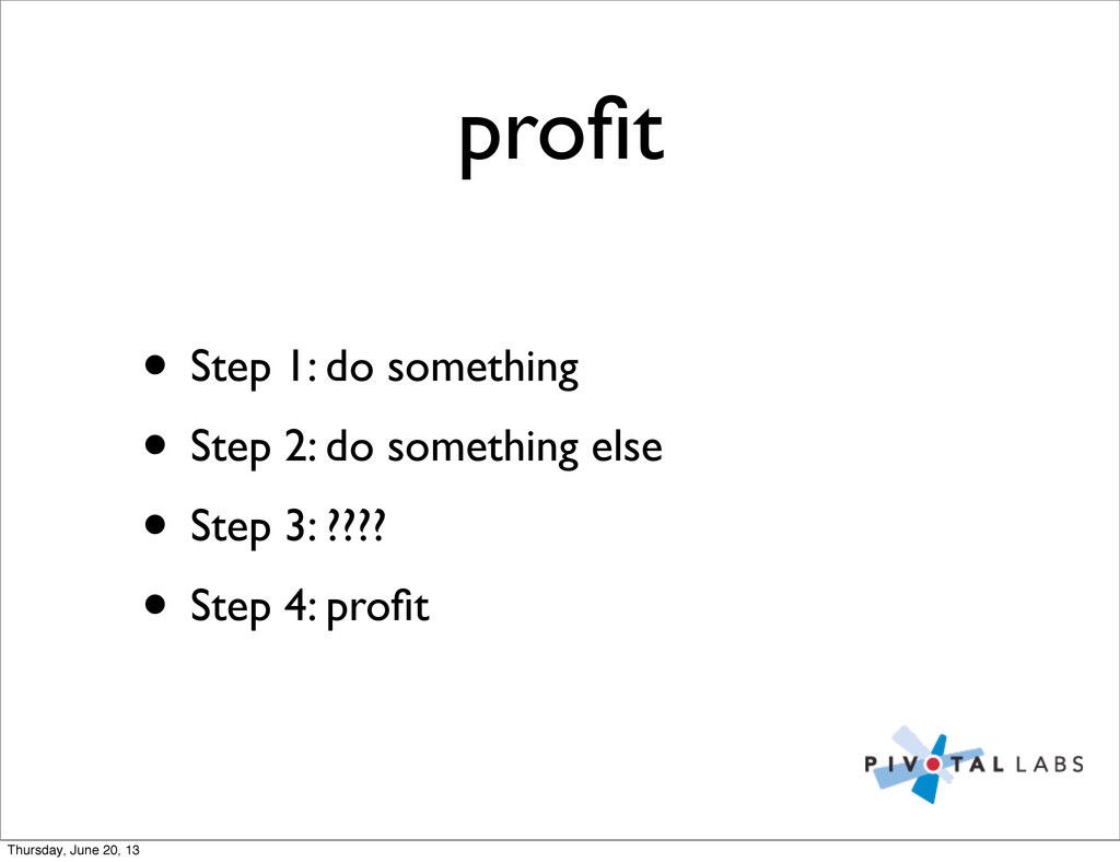 profit • Step 1: do something • Step 2: do somet...