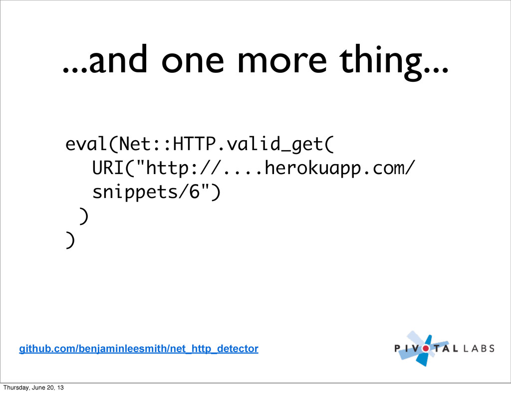 ...and one more thing... eval(Net::HTTP.valid_g...