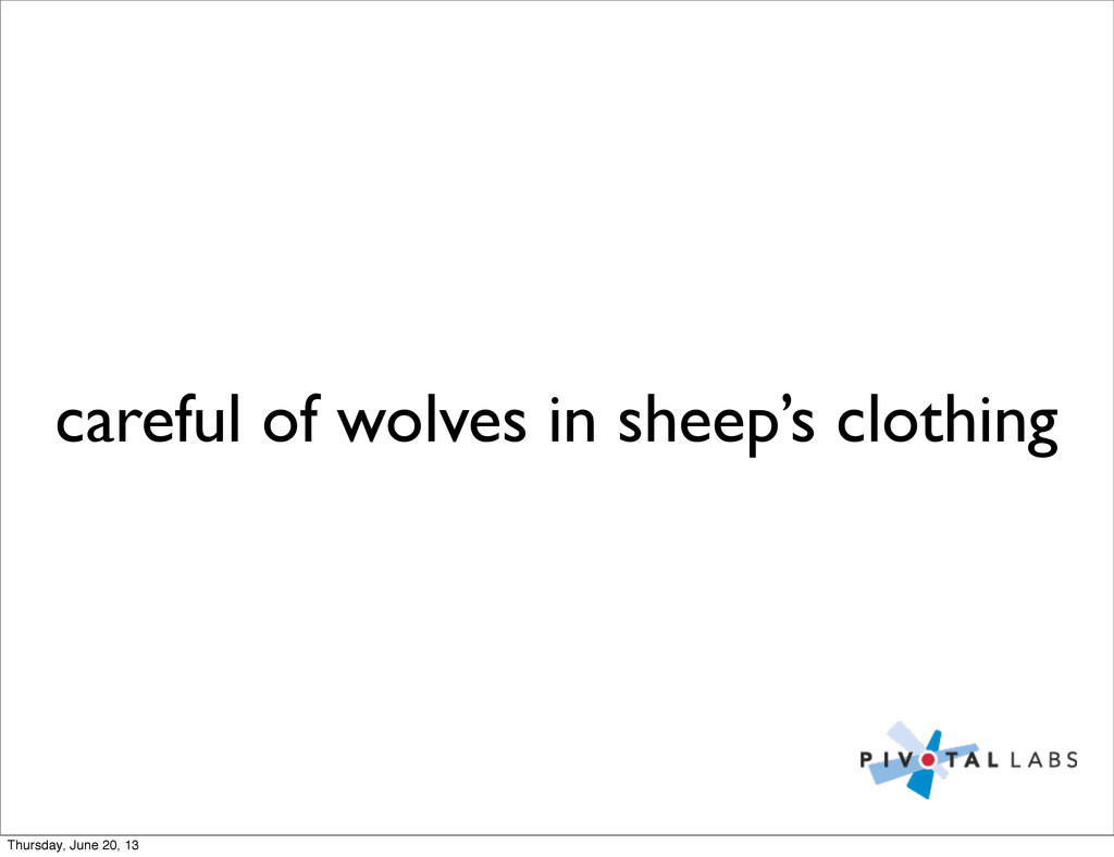 careful of wolves in sheep's clothing Thursday,...