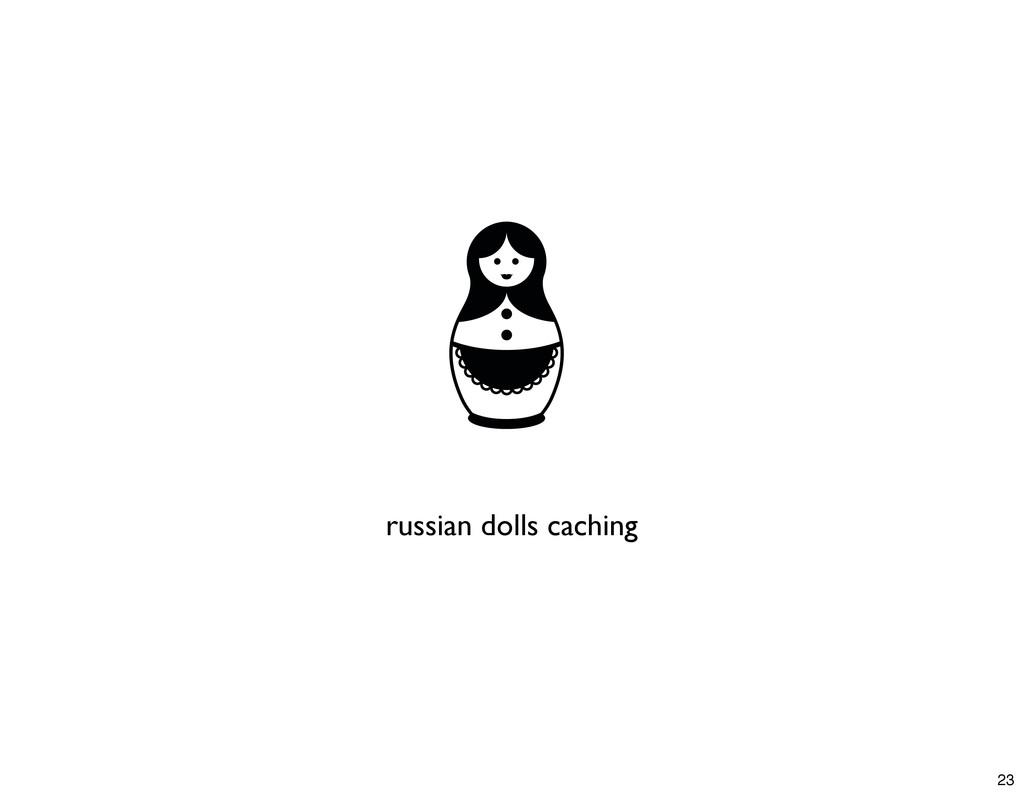 russian dolls caching 23