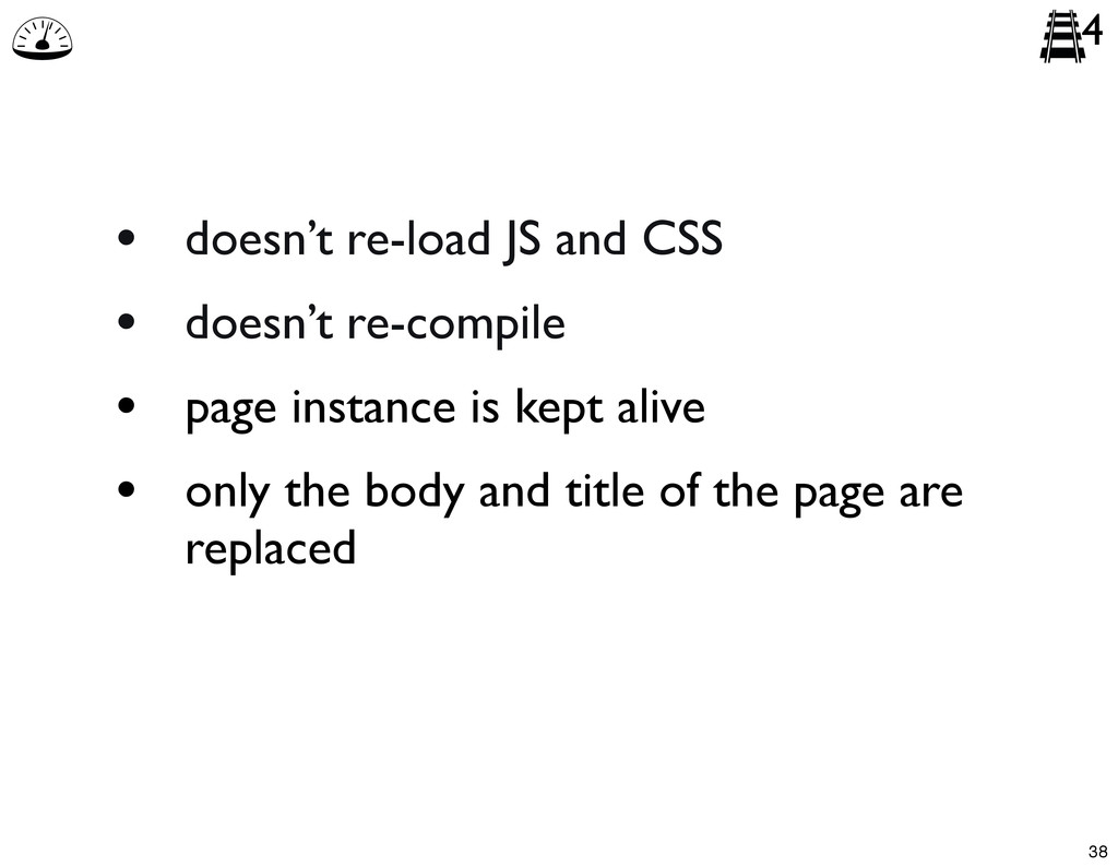 • doesn't re-load JS and CSS • doesn't re-compi...