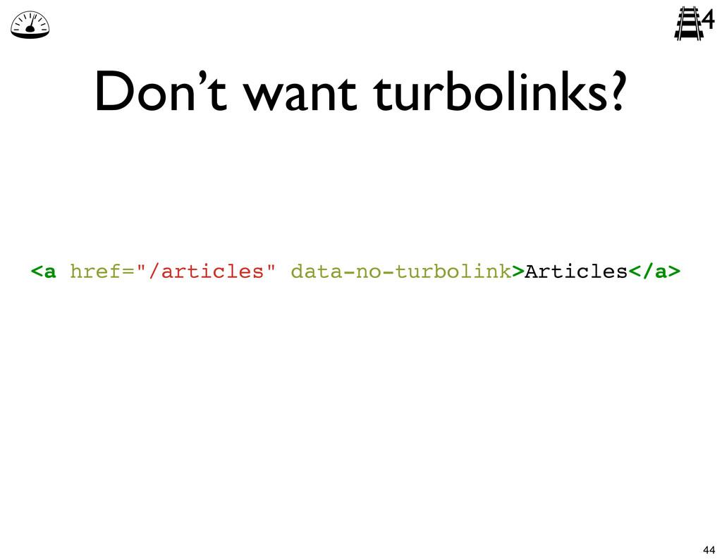 "Don't want turbolinks? 4 <a href=""/articles"" da..."