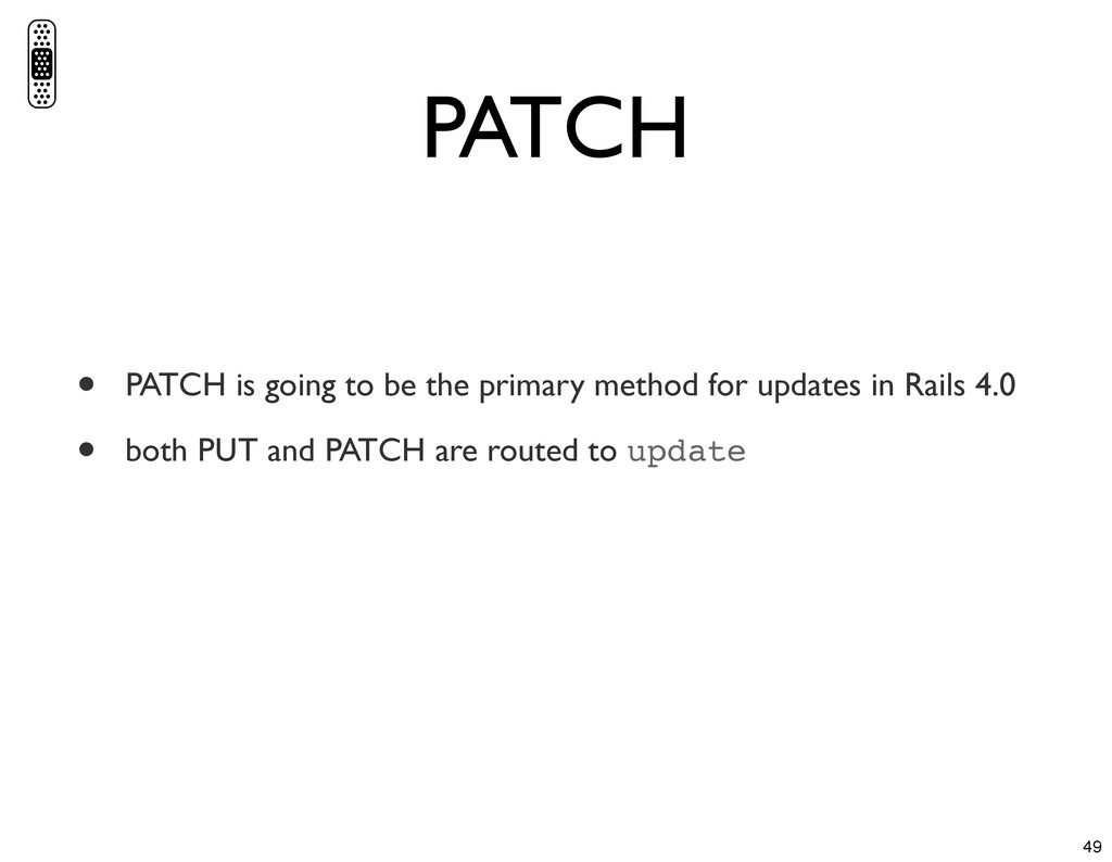 PATCH • PATCH is going to be the primary method...