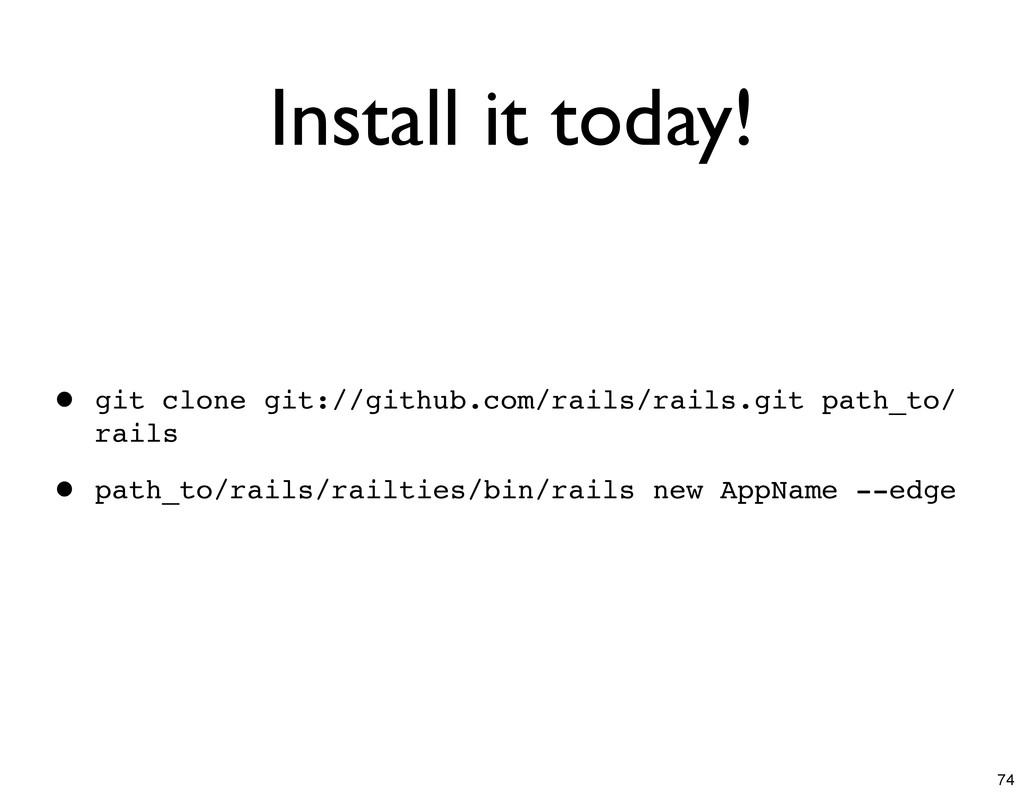 Install it today! • git clone git://github.com/...