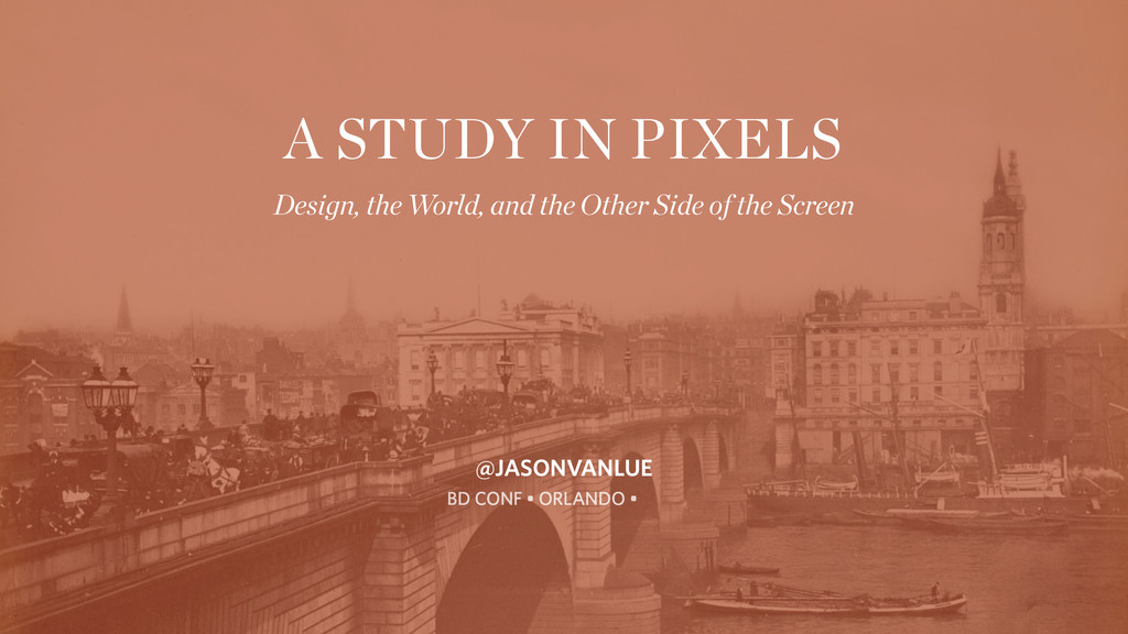 A STUDY IN PIXELS Design, the World, and the Ot...