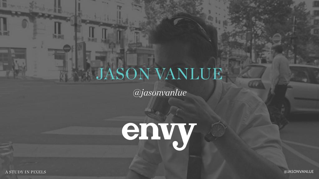 JASON VANLUE @jasonvanlue @JASONVANLUE A STUDY ...