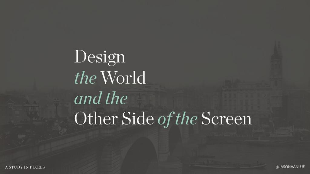 @JASONVANLUE A STUDY IN PIXELS Design the World...