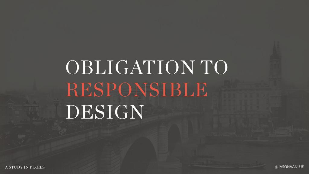 OBLIGATION TO RESPONSIBLE DESIGN @JASONVANLUE A...