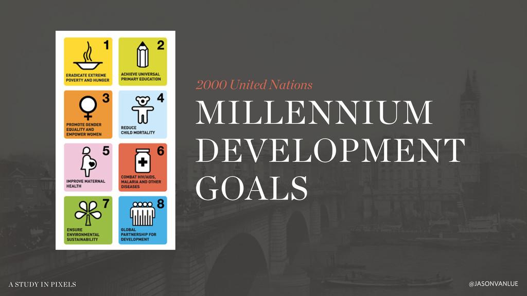MILLENNIUM DEVELOPMENT GOALS 2000 United Nation...
