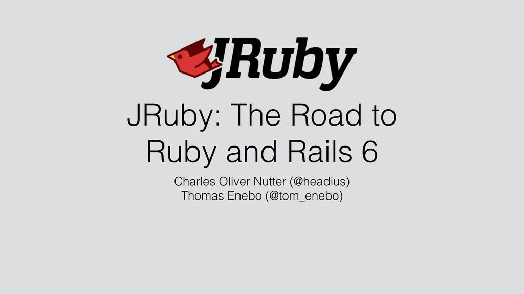 JRuby: The Road to Ruby and Rails 6 Charles Oli...