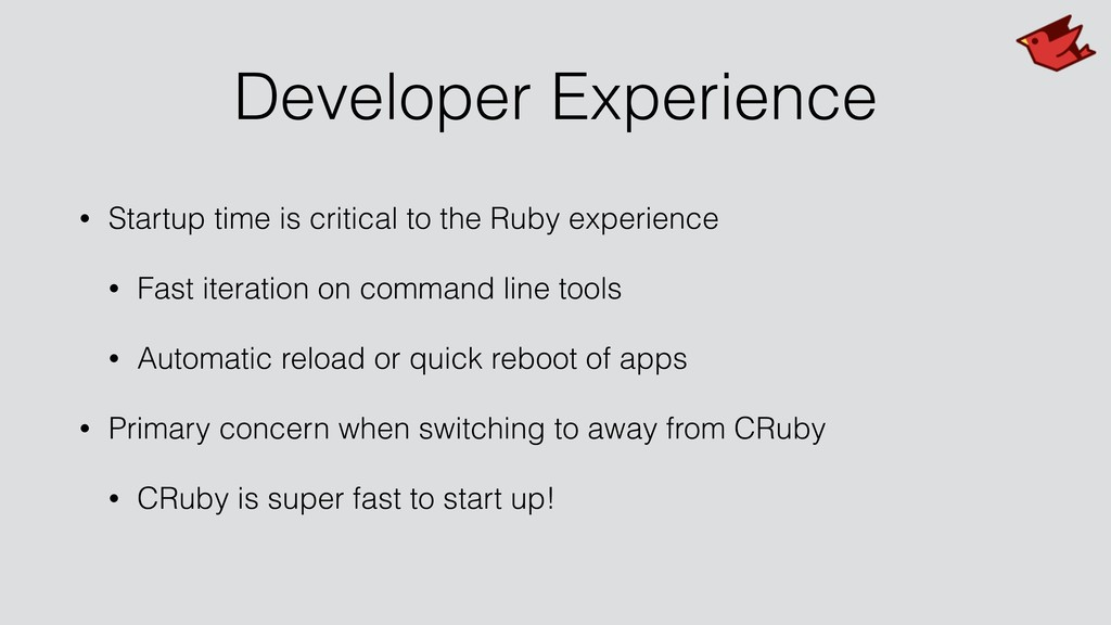 Developer Experience • Startup time is critical...