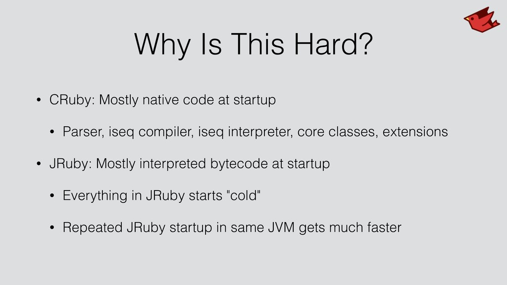 Why Is This Hard? • CRuby: Mostly native code a...