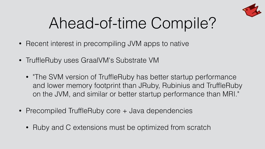 Ahead-of-time Compile? • Recent interest in pre...