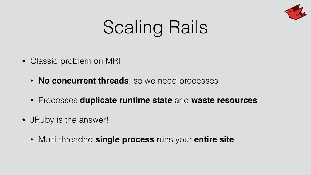 Scaling Rails • Classic problem on MRI • No con...