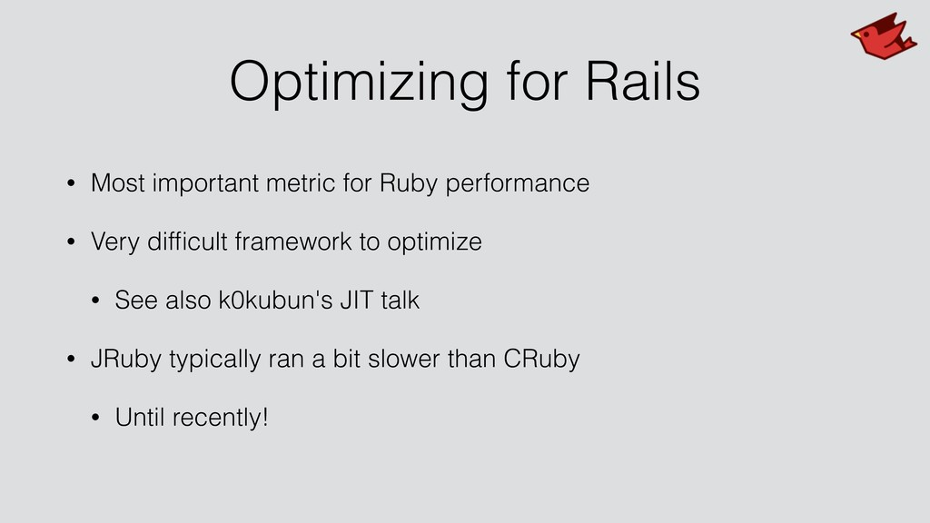 Optimizing for Rails • Most important metric fo...