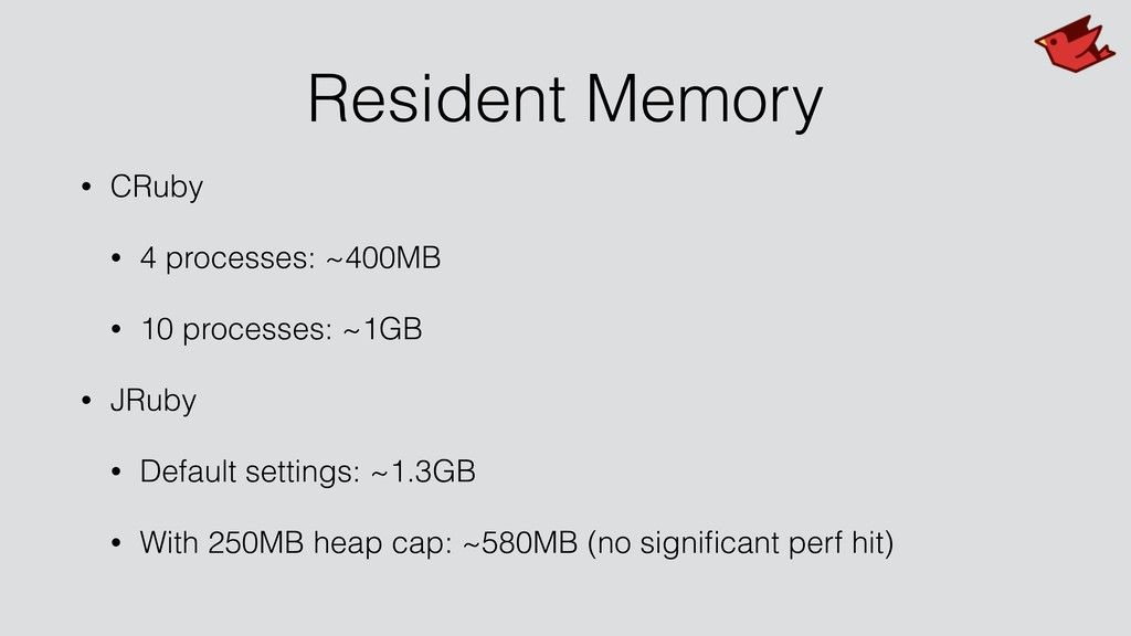 Resident Memory • CRuby • 4 processes: ~400MB •...