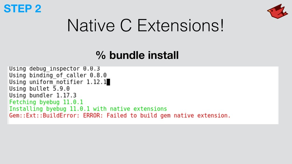 Native C Extensions! % bundle install STEP 2