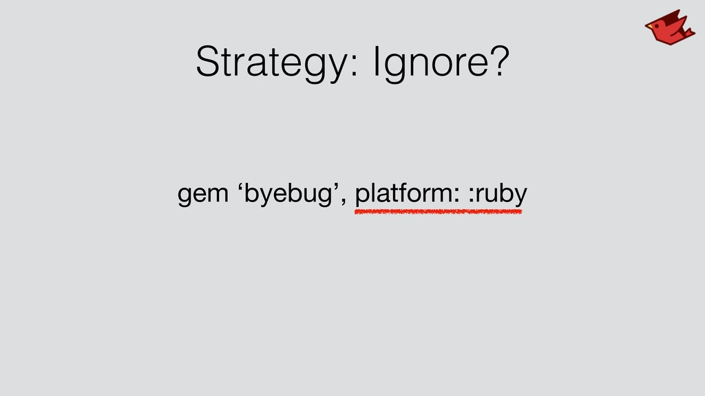 Strategy: Ignore? gem 'byebug', platform: :ruby