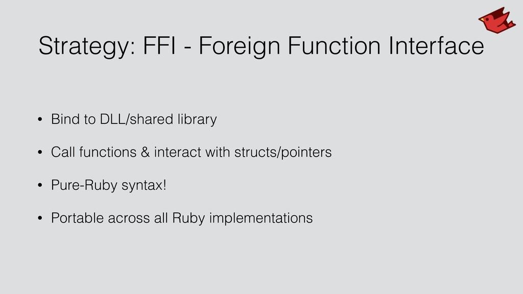 Strategy: FFI - Foreign Function Interface • Bi...