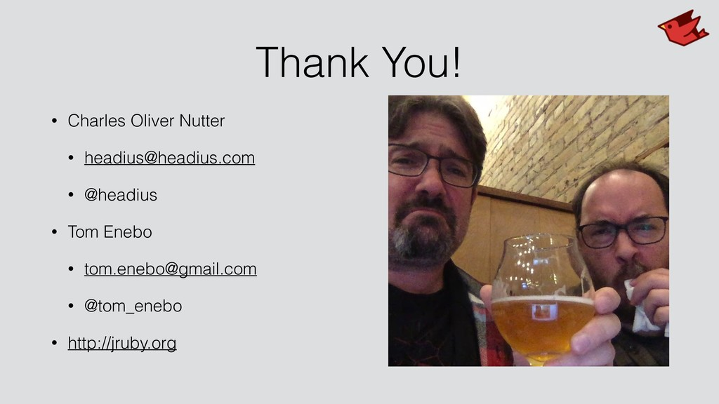 Thank You! • Charles Oliver Nutter • headius@he...